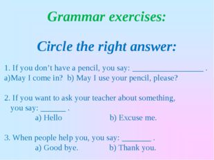 Grammar exercises: Circle the right answer: 1. If you don't have a pencil, yo