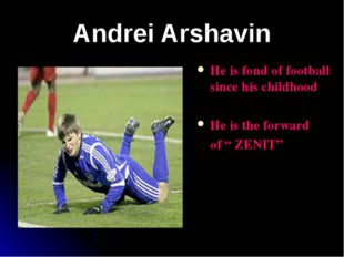 Andrei Arshavin He is fond of football since his childhood He is the forward