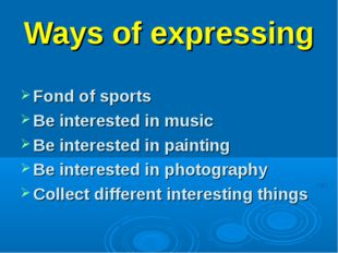 Ways of expressing Fond of sports Be interested in music Be interested in pai