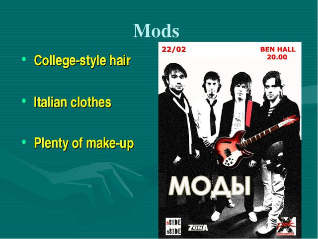 Mods College-style hair Italian clothes Plenty of make-up