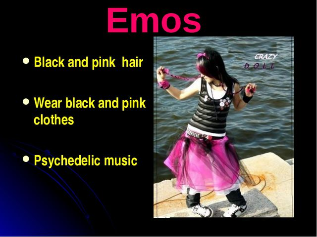Emos Black and pink hair Wear black and pink clothes Psychedelic music