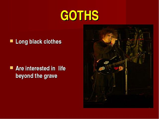 GOTHS Long black clothes Are interested in life beyond the grave