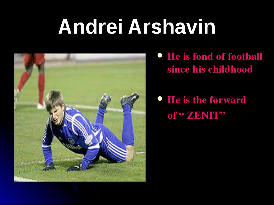Andrei Arshavin He is fond of football since his childhood He is the forward...
