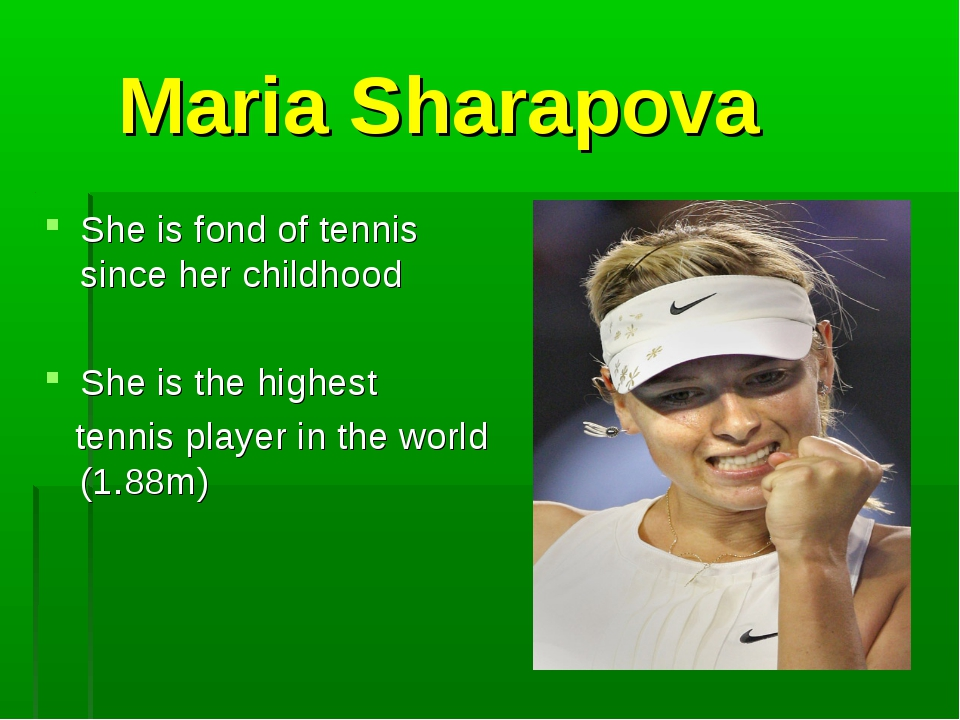 Maria Sharapova She is fond of tennis since her childhood She is the highest...