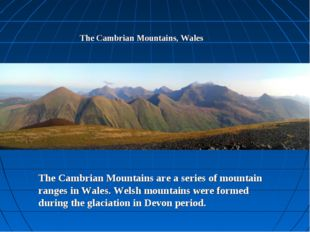 The Cambrian Mountains, Wales The Cambrian Mountains are a series of mountain