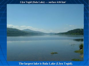 Llyn Tegid (Bala Lake) — surface 4.84 km² The largest lake is Bala Lake (Llyn