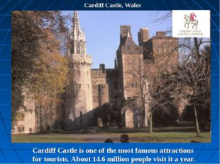 Cardiff Castle, Wales Cardiff Castle is one of the most famous attractions fo