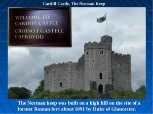 Cardiff Castle, The Norman Keep The Norman keep was built on a high hill on t