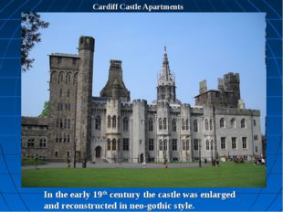 Cardiff Castle Apartments In the early 19th century the castle was enlarged a