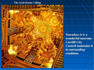 The Arab Room Ceiling Nowadays it is a wonderful museum. Cardiff City Council