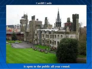 Cardiff Castle is open to the public all year round.