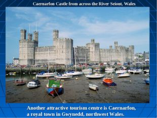 Caernarfon Castle from across the River Seiont, Wales Another attractive tour