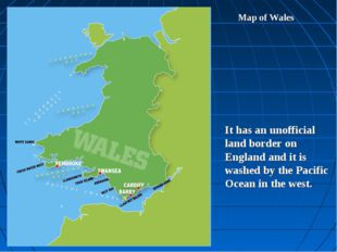 Map of Wales It has an unofficial land border on England and it is washed by