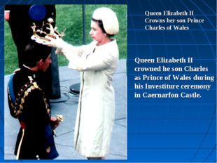 Queen Elizabeth II Crowns her son Prince Charles of Wales Queen Elizabeth II