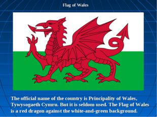 Flag of Wales The official name of the country is Principality of Wales, Tywy