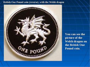 British One Pound coin (reverse), with the Welsh dragon You can see the pictu