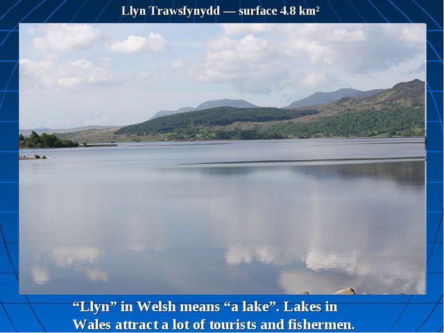 "Llyn Trawsfynydd — surface 4.8 km² ""Llyn"" in Welsh means ""a lake"". Lakes in W..."