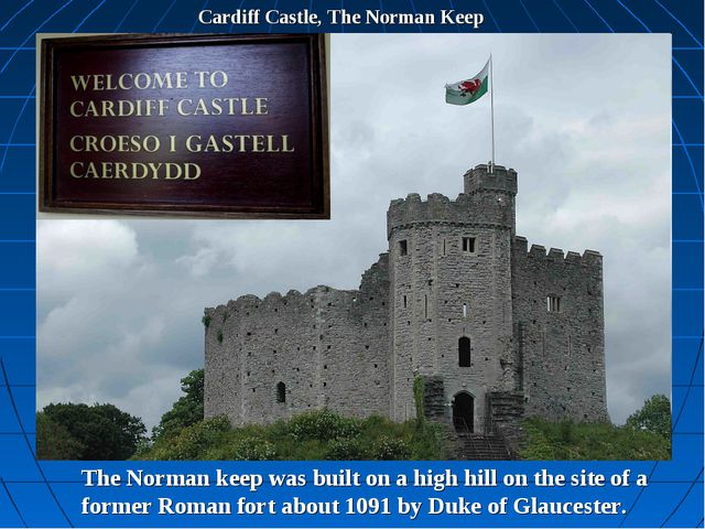 Cardiff Castle, The Norman Keep The Norman keep was built on a high hill on t...