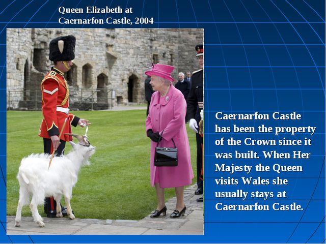 Queen Elizabeth at Caernarfon Castle, 2004 Caernarfon Castle has been the pro...