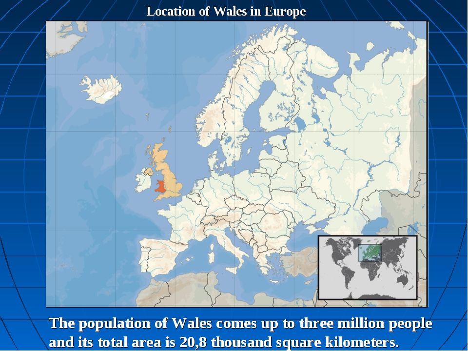 Location of Wales in Europe The population of Wales comes up to three million...