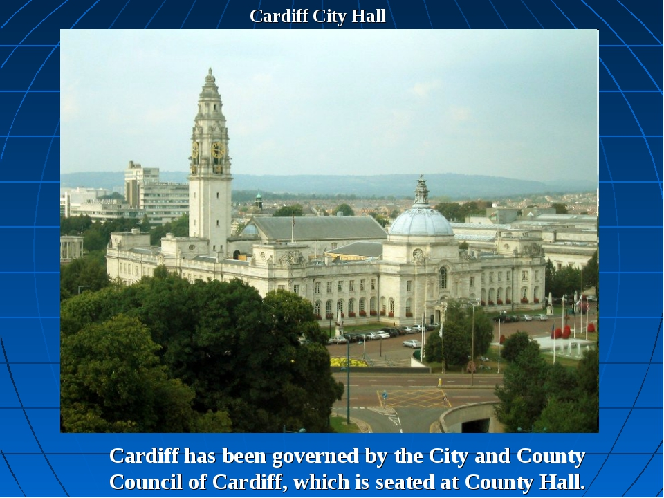 Cardiff City Hall Cardiff has been governed by the City and County Council of...