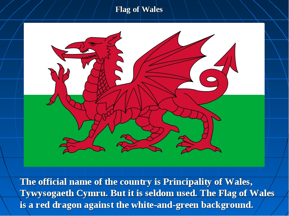 Flag of Wales The official name of the country is Principality of Wales, Tywy...
