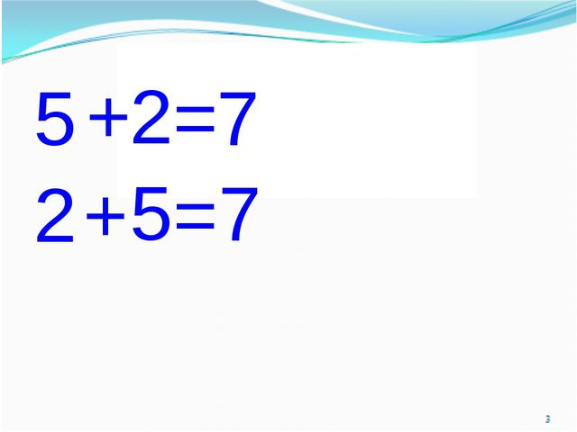 5 7 2 + = 5 2 + = 7