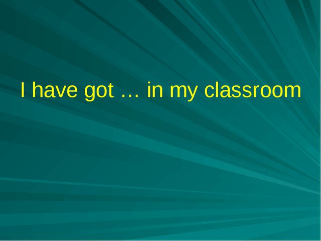 I have got … in my classroom