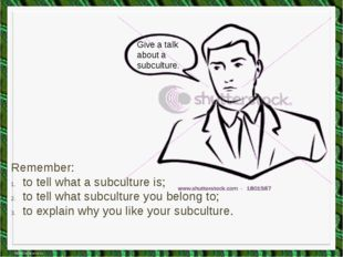 Give a talk about a subculture. Remember: to tell what a subculture is; to te