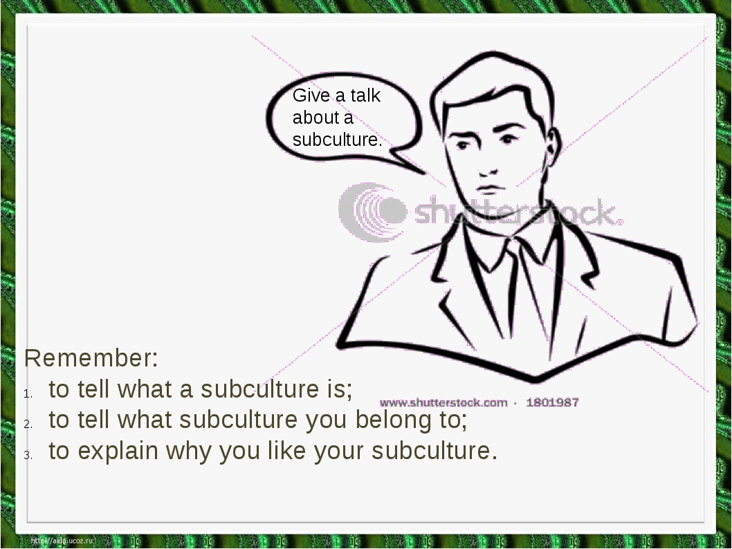 Give a talk about a subculture. Remember: to tell what a subculture is; to te...