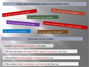 Choose and translate the sentences in the Passive Voice. Lost time is never