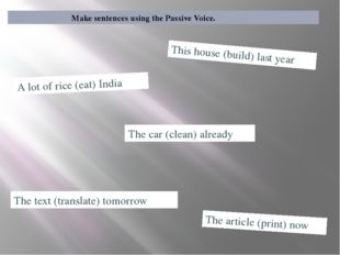 Make sentences using the Passive Voice. A lot of rice (eat) India This house