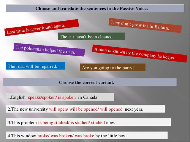 Choose and translate the sentences in the Passive Voice. Lost time is never...