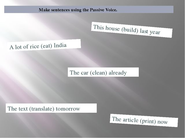 Make sentences using the Passive Voice. A lot of rice (eat) India This house...