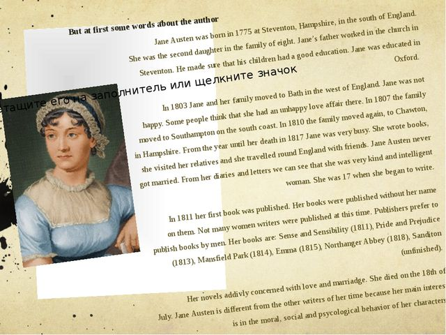 But at first some words about the author Jane Austen was born in 1775 at Ste...