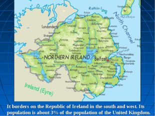 Ireland (Eyre) It borders on the Republic of Ireland in the south and west. I