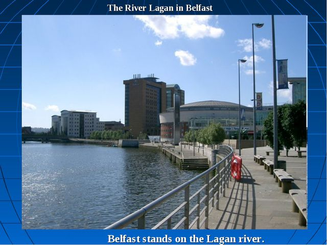 The River Lagan in Belfast Belfast stands on the Lagan river.