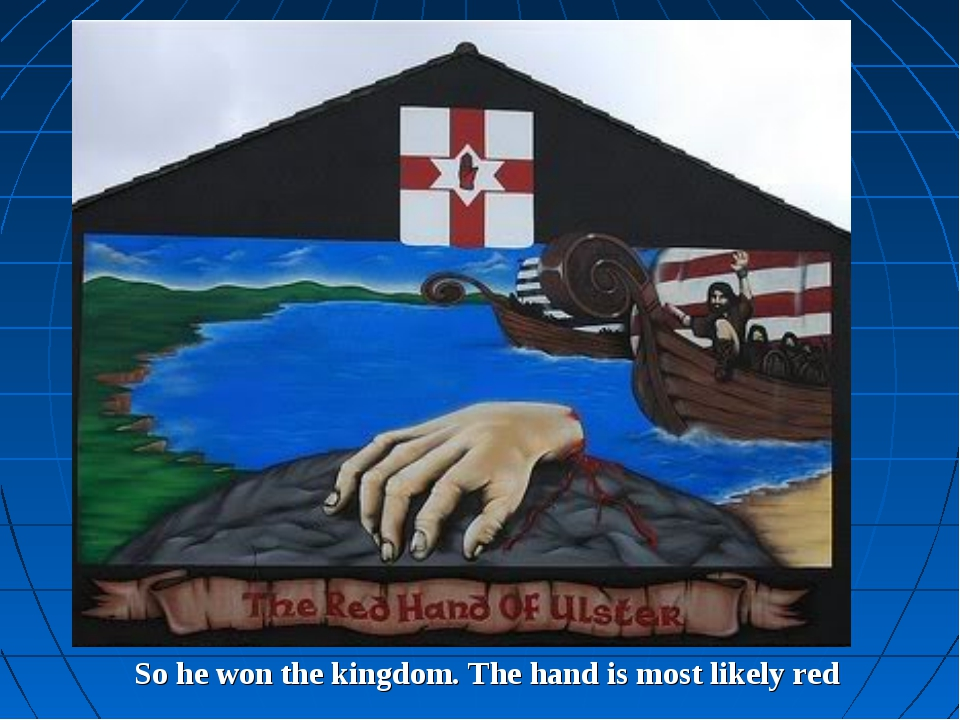 So he won the kingdom. The hand is most likely red