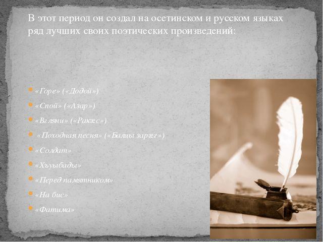 В этот период он создал на осетинском и русском языках ряд лучших своих поэти...