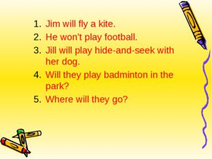 Jim will fly a kite. He won't play football. Jill will play hide-and-seek wit