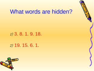 What words are hidden? 1) 3. 8. 1. 9. 18. 2) 19. 15. 6. 1.