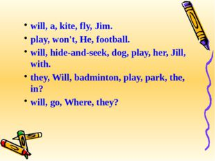 will, a, kite, fly, Jim. play, won't, He, football. will, hide-and-seek, dog,
