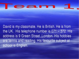 David is my classmate. He is British. He is from the UK. His telephone numbe