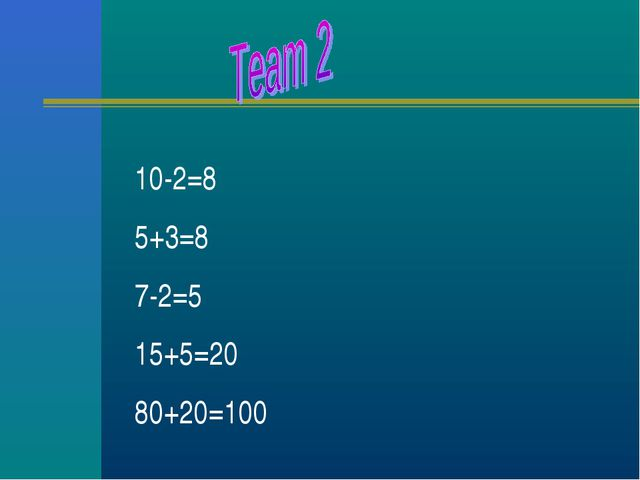 10-2=8 5+3=8 7-2=5 15+5=20 80+20=100
