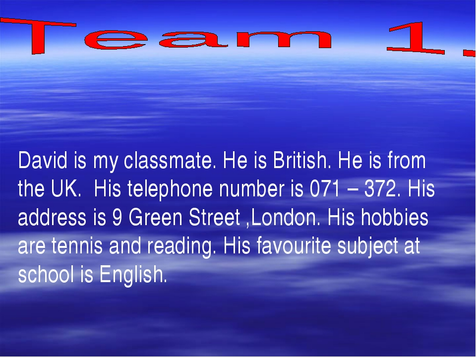 David is my classmate. He is British. He is from the UK. His telephone numbe...