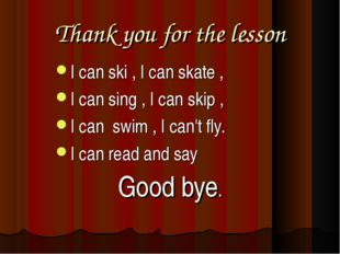 Thank you for the lesson I can ski , I can skate , I can sing , I can skip ,