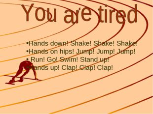Hands down! Shake! Shake! Shake! Hands on hips! Jump! Jump! Jump! Run! Go! S