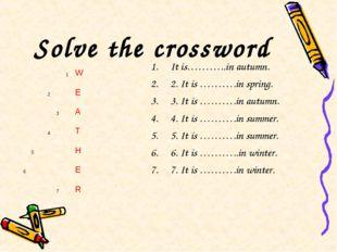 Solve the crossword It is………..in autumn. 2. It is ……….in spring. 3. It is ………