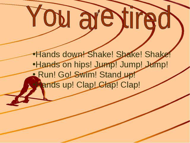 Hands down! Shake! Shake! Shake! Hands on hips! Jump! Jump! Jump! Run! Go! S...