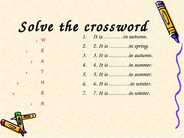 Solve the crossword It is………..in autumn. 2. It is ……….in spring. 3. It is ………...